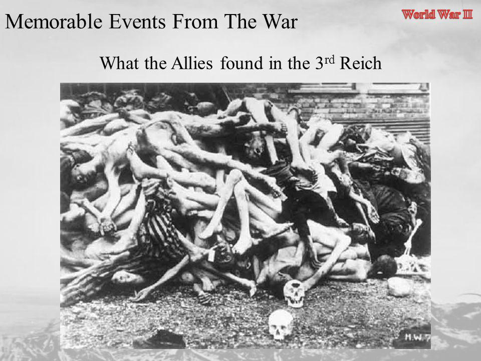 What the Allies found in the 3 rd Reich Memorable Events From The War