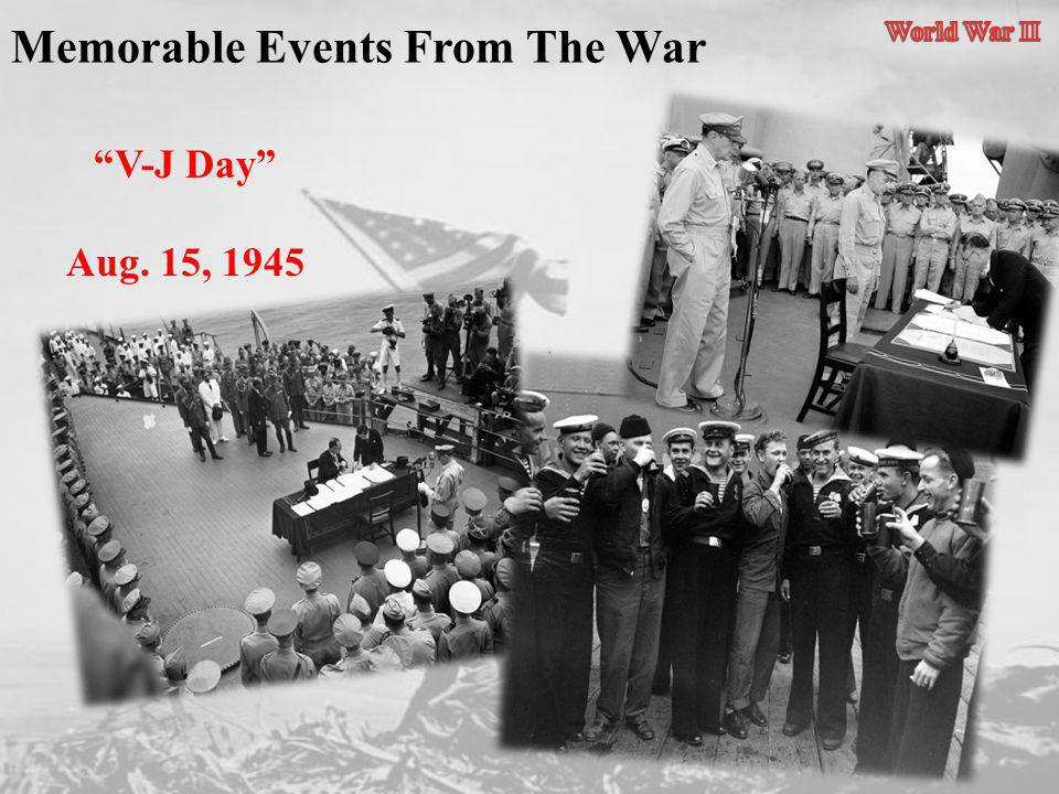 Memorable Events From The War V-J Day Aug. 15, 1945