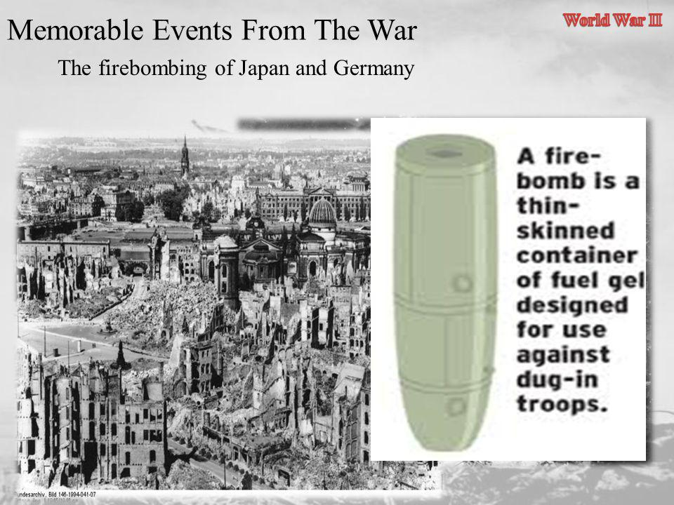 Memorable Events From The War The firebombing of Japan and Germany