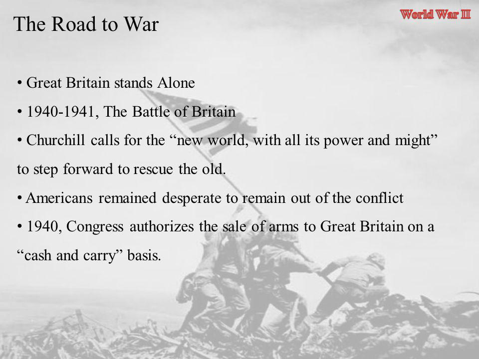 The Road to War Great Britain stands Alone 1940-1941, The Battle of Britain Churchill calls for the new world, with all its power and might to step fo