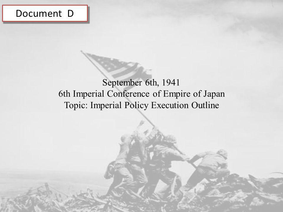 Document D September 6th, 1941 6th Imperial Conference of Empire of Japan Topic: Imperial Policy Execution Outline