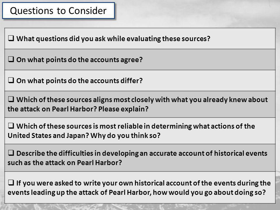 Questions to Consider What questions did you ask while evaluating these sources? On what points do the accounts agree? On what points do the accounts