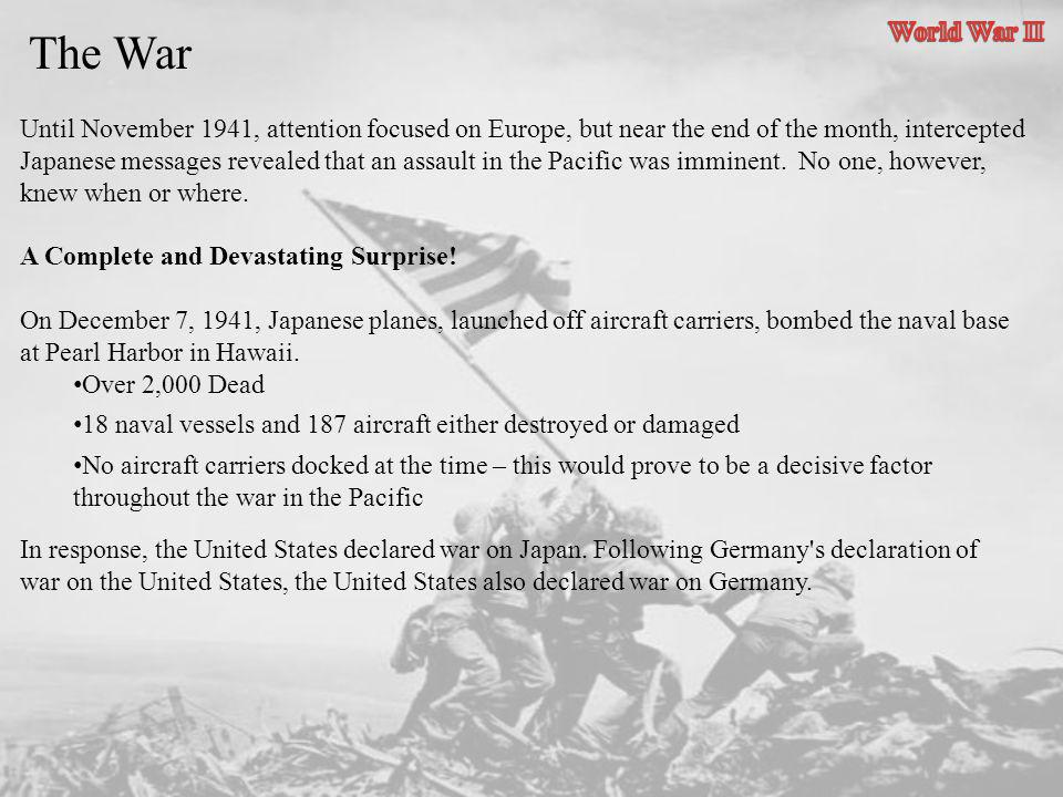 The War Until November 1941, attention focused on Europe, but near the end of the month, intercepted Japanese messages revealed that an assault in the