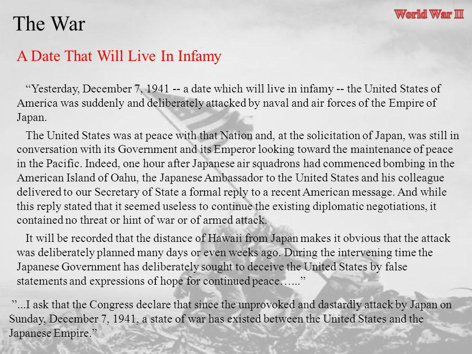 Yesterday, December 7, 1941 -- a date which will live in infamy -- the United States of America was suddenly and deliberately attacked by naval and ai