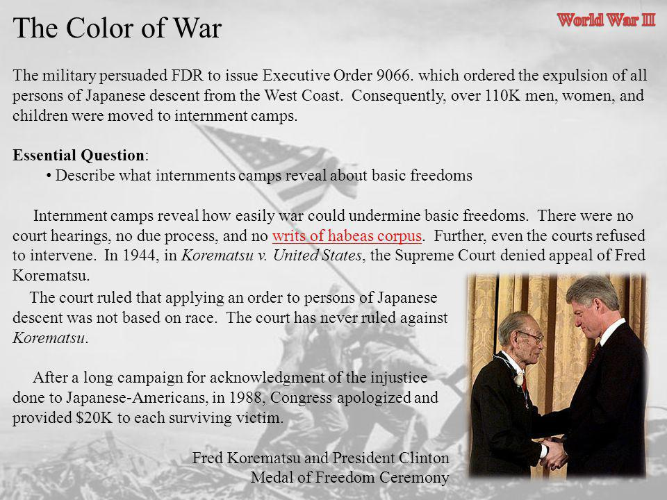 The Color of War The military persuaded FDR to issue Executive Order 9066. which ordered the expulsion of all persons of Japanese descent from the Wes