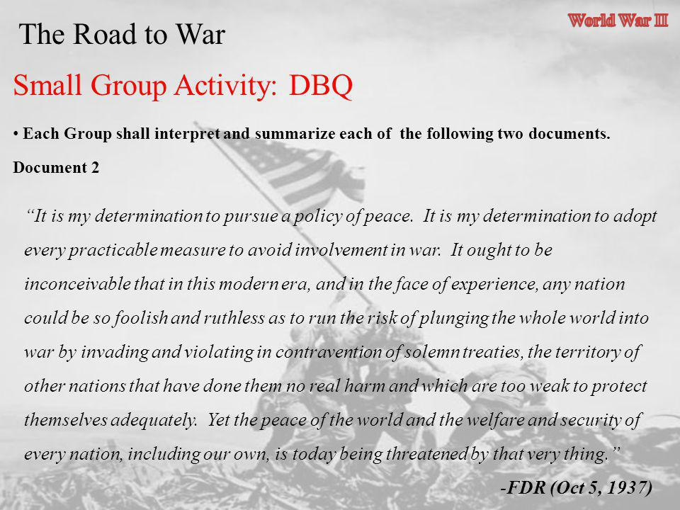 The Road to War Small Group Activity: DBQ Each Group shall interpret and summarize each of the following two documents. It is my determination to purs