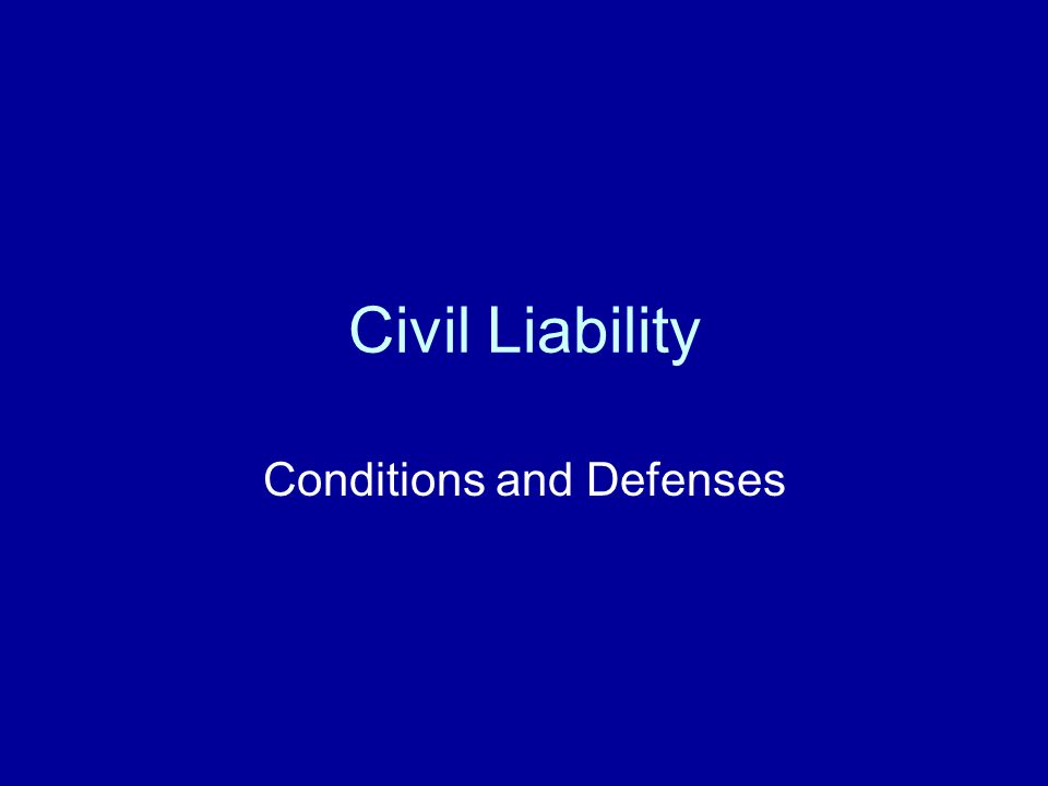 Civil Liability Conditions and Defenses