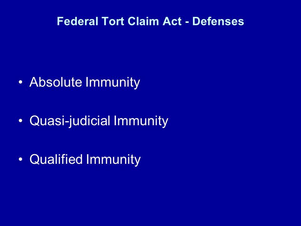 Federal Tort Claim Act - Defenses Absolute Immunity Quasi-judicial Immunity Qualified Immunity