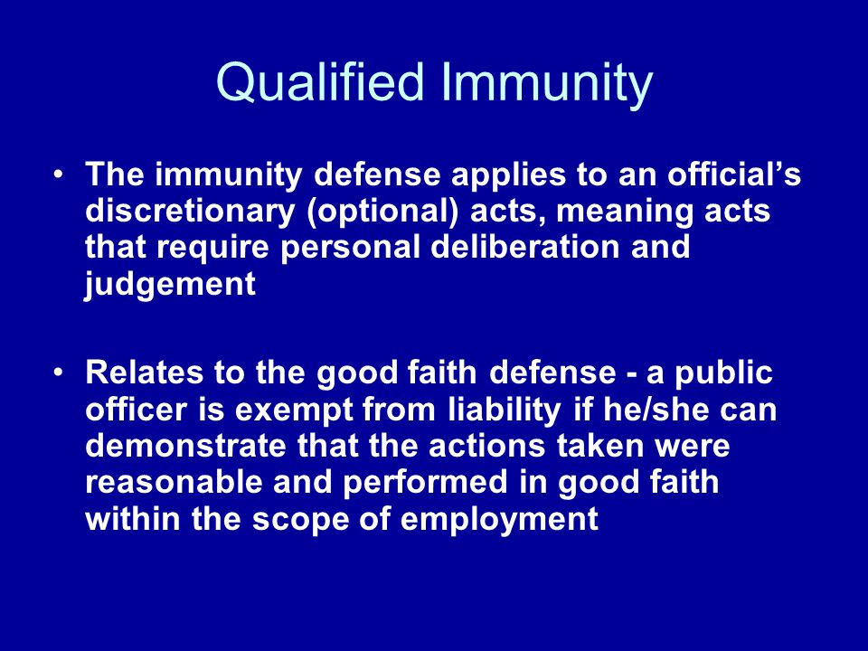 Qualified Immunity The immunity defense applies to an officials discretionary (optional) acts, meaning acts that require personal deliberation and jud
