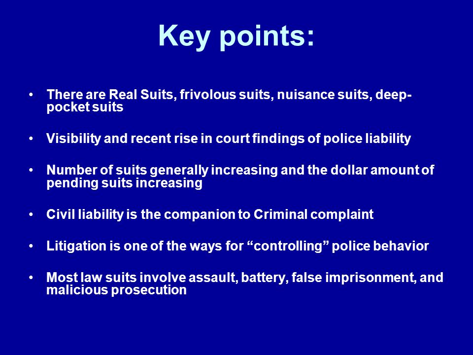 Key points: There are Real Suits, frivolous suits, nuisance suits, deep- pocket suits Visibility and recent rise in court findings of police liability