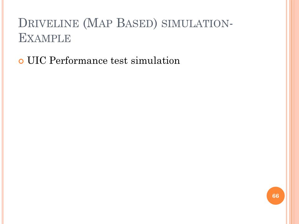 D RIVELINE (M AP B ASED ) SIMULATION - E XAMPLE UIC Performance test simulation 66