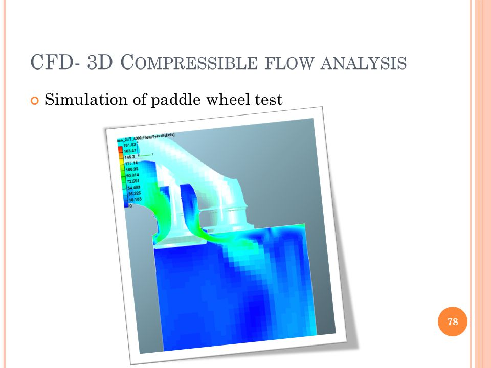 CFD- 3D C OMPRESSIBLE FLOW ANALYSIS Simulation of paddle wheel test 78