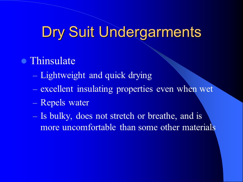 Dry Suit Undergarments Thinsulate – Lightweight and quick drying – excellent insulating properties even when wet – Repels water – Is bulky, does not s