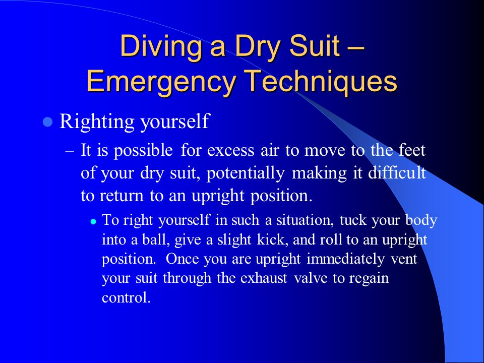 Diving a Dry Suit – Emergency Techniques Righting yourself – It is possible for excess air to move to the feet of your dry suit, potentially making it