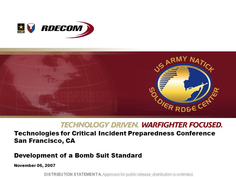 UNCLASSIFIED Technologies for Critical Incident Preparedness Conference San Francisco, CA Development of a Bomb Suit Standard November 06, 2007 DISTRIBUTION STATEMENT A.