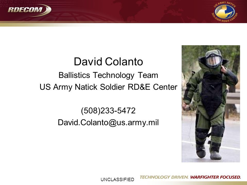 UNCLASSIFIED Development of a Bomb Suit Standard David Colanto Ballistics Technology Team US Army Natick Soldier RD&E Center (508)233-5472 David.Colanto@us.army.mil