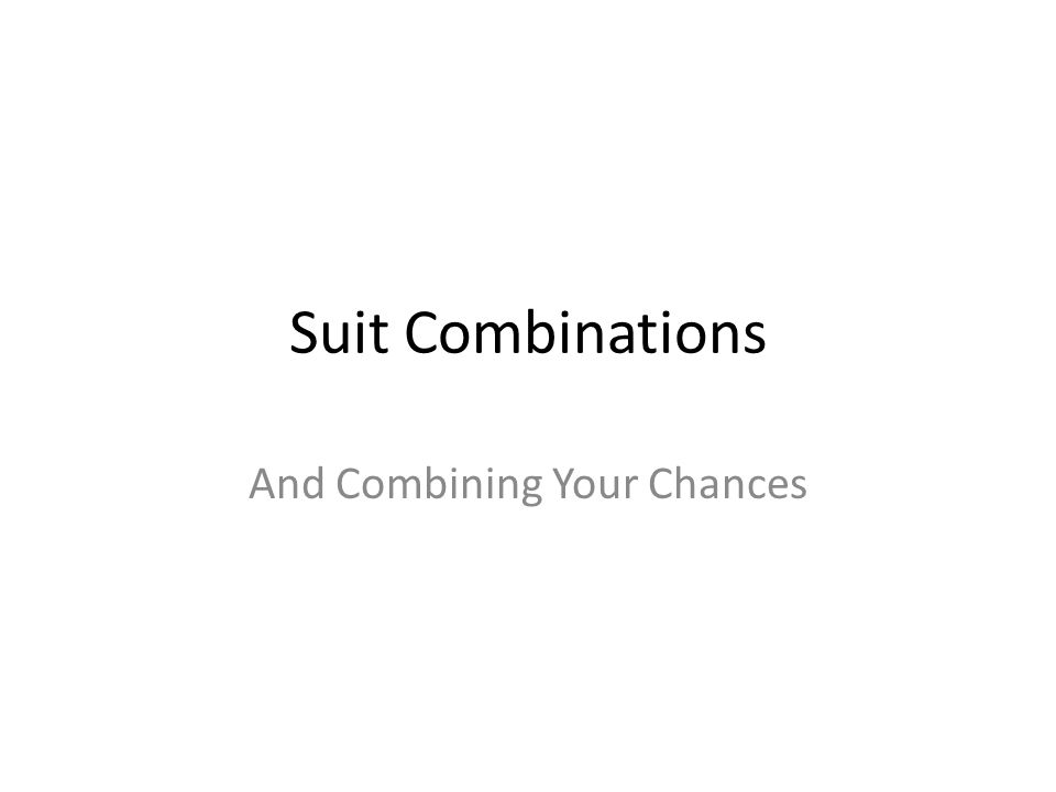 Suit Combinations And Combining Your Chances