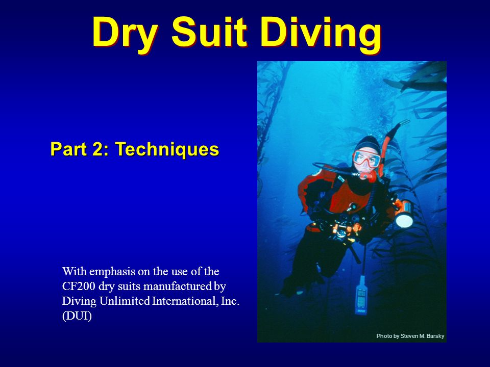 Training Goals Upon completion of this session, the student will be able to: Discuss the importance of Boyles law with respect to dry suit diving Describe how to determine proper weighting List normal predive procedures.