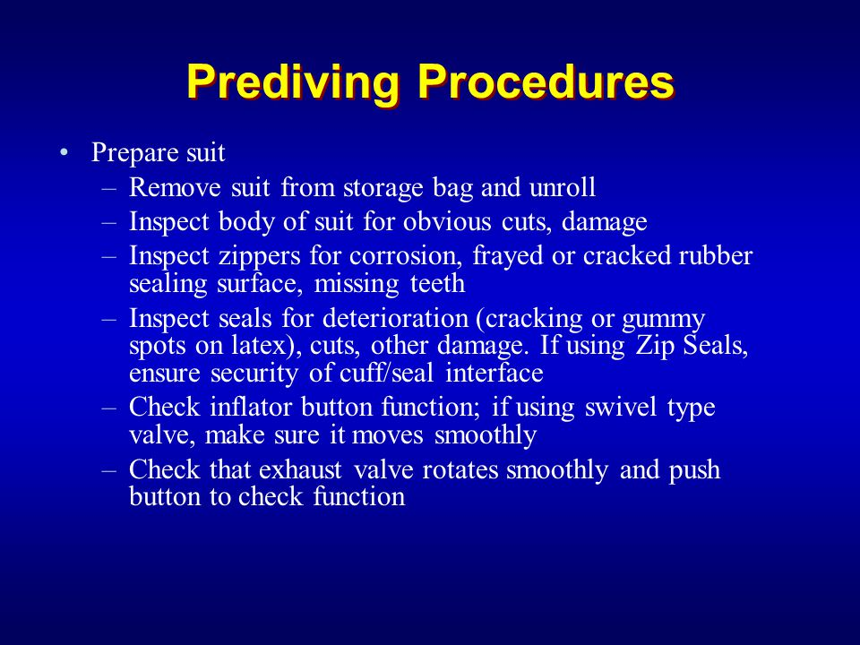 Prediving Procedures Prepare suit –Remove suit from storage bag and unroll –Inspect body of suit for obvious cuts, damage –Inspect zippers for corrosi
