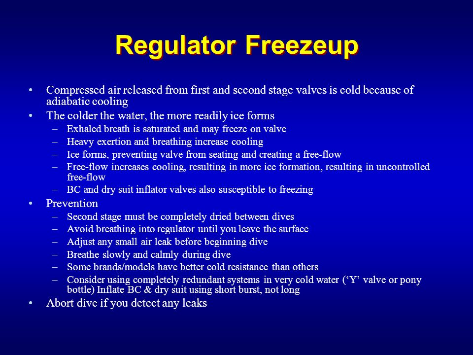 Regulator Freezeup Compressed air released from first and second stage valves is cold because of adiabatic cooling The colder the water, the more read