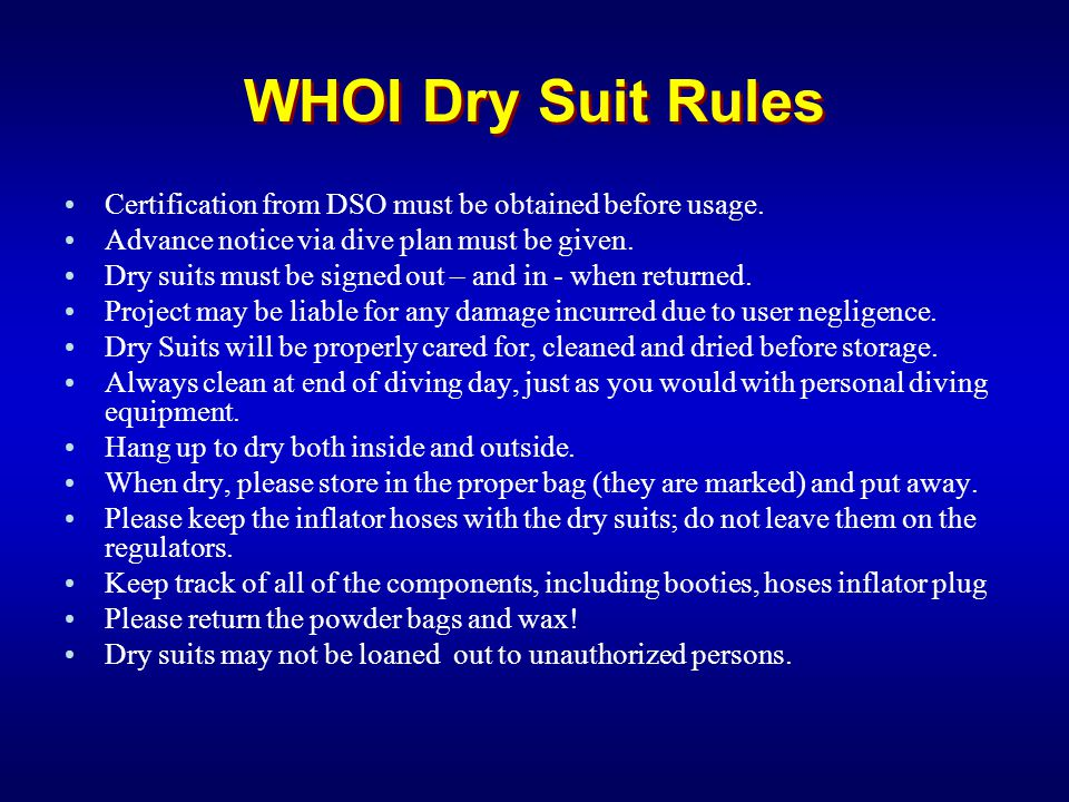 WHOI Dry Suit Rules Certification from DSO must be obtained before usage. Advance notice via dive plan must be given. Dry suits must be signed out – a