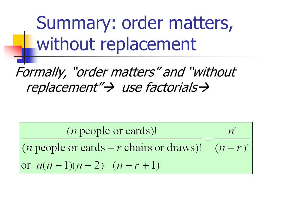 Summary: order matters, without replacement Formally, order matters and without replacement use factorials