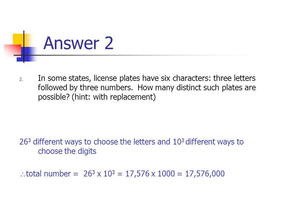 Answer 2 2. In some states, license plates have six characters: three letters followed by three numbers. How many distinct such plates are possible? (