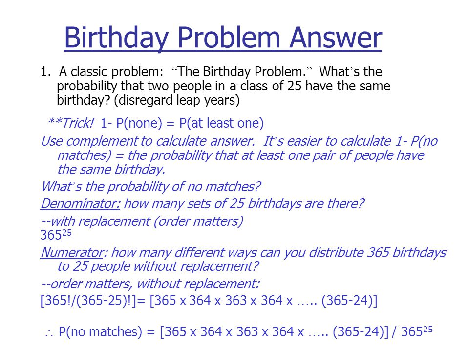 Birthday Problem Answer 1. A classic problem: The Birthday Problem.