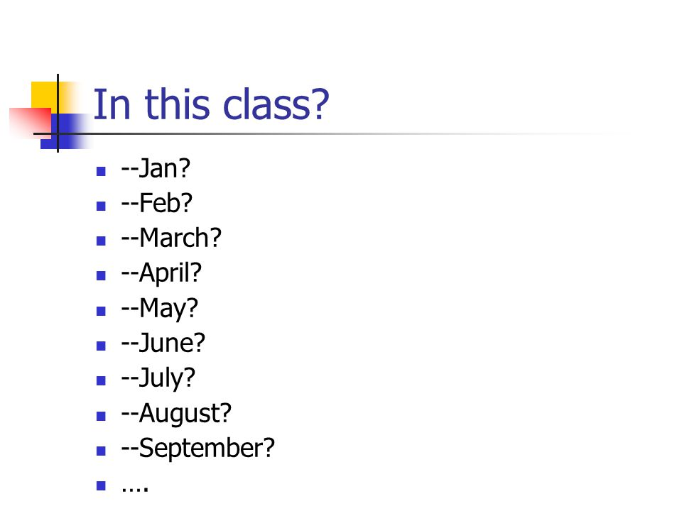 In this class --Jan --Feb --March --April --May --June --July --August --September ….