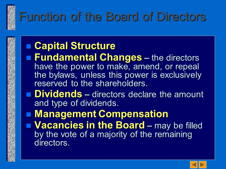 Function of the Board of Directors n Capital Structure n Fundamental Changes – the directors have the power to make, amend, or repeal the bylaws, unle