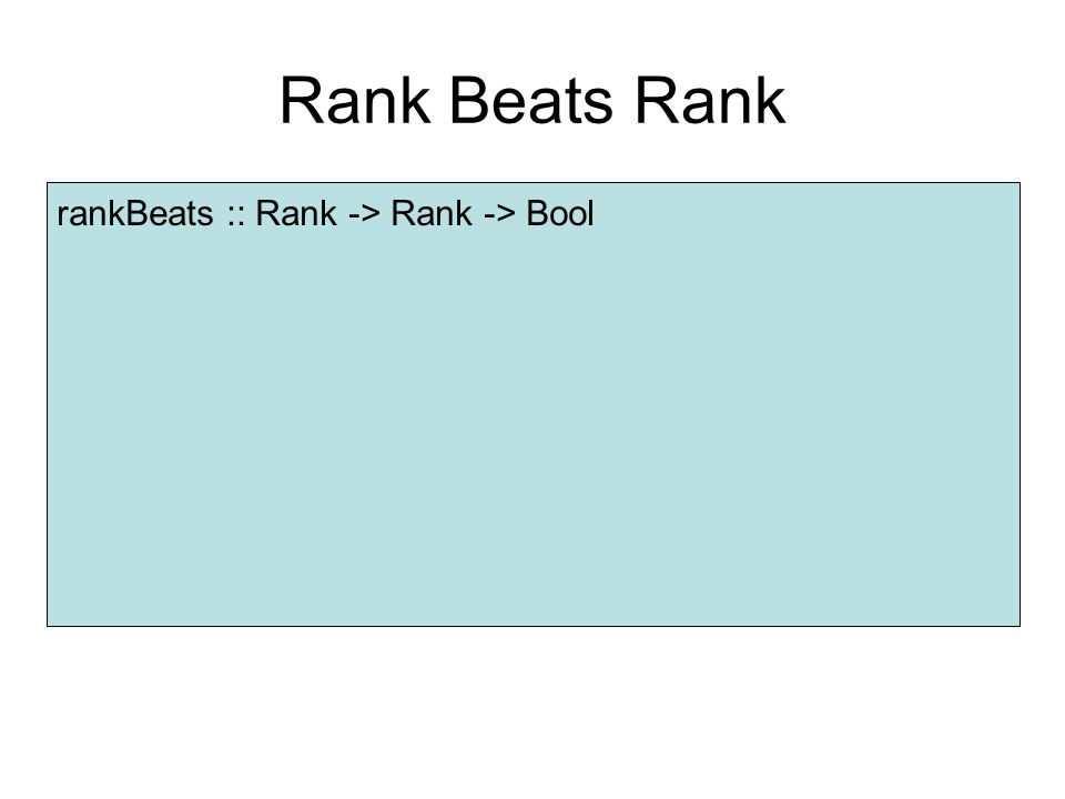Rank Beats Rank rankBeats :: Rank -> Rank -> Bool