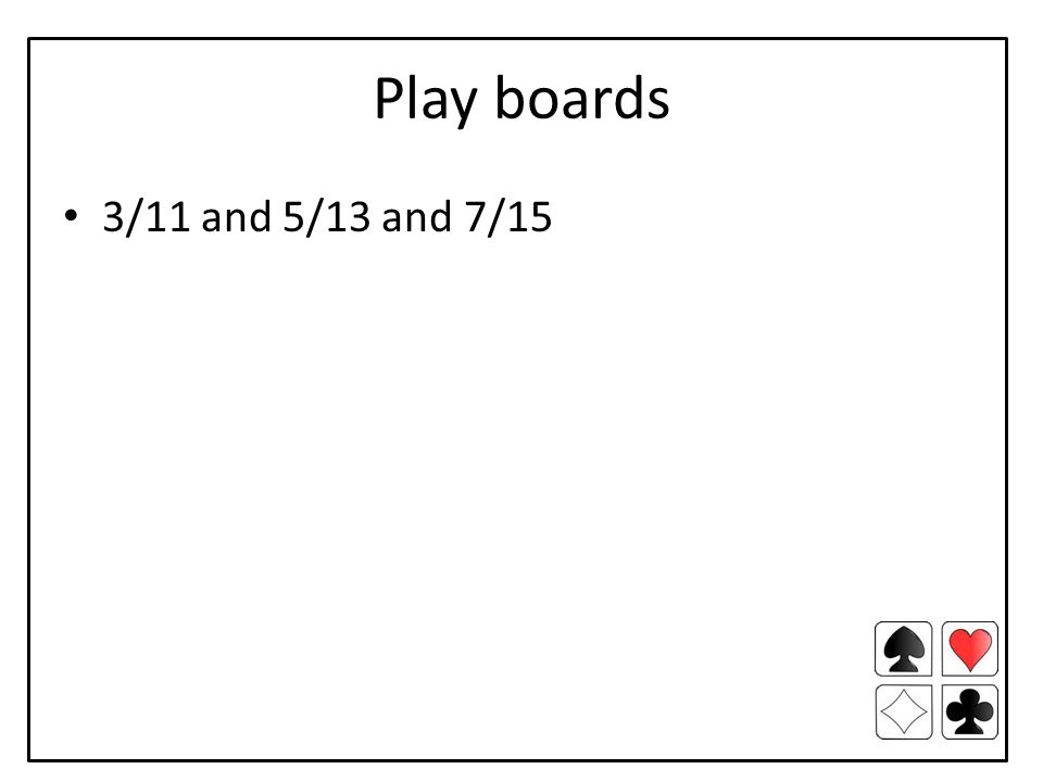 Play boards 3/11 and 5/13 and 7/15