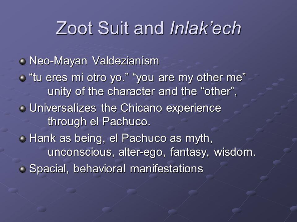 Zoot Suit and Inlakech Neo-Mayan Valdezianism tu eres mi otro yo.