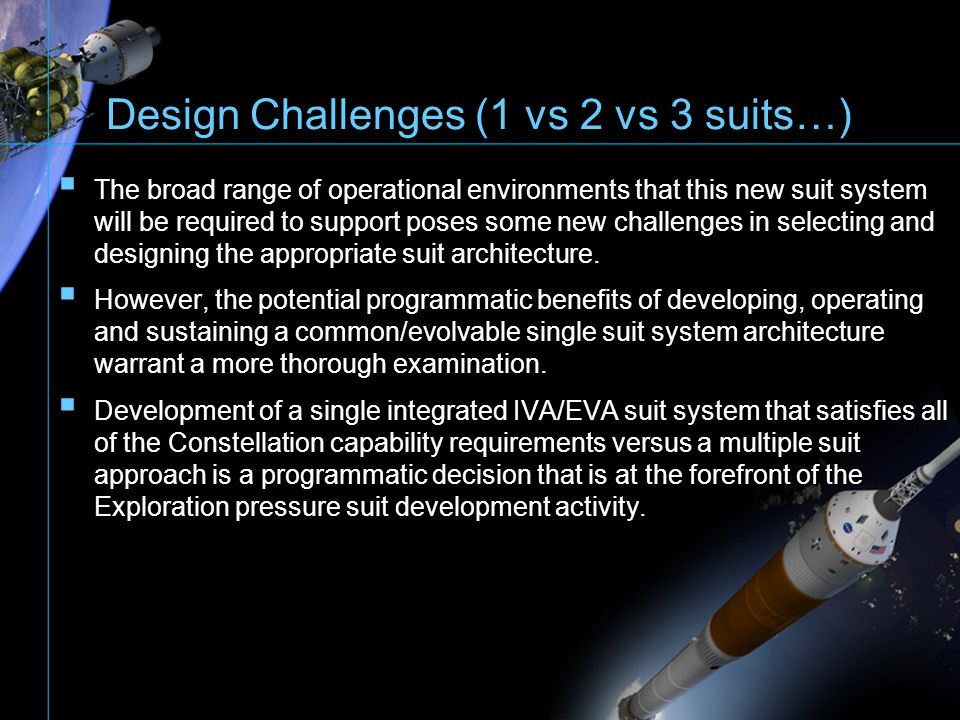 Design Challenges (1 vs 2 vs 3 suits…) The broad range of operational environments that this new suit system will be required to support poses some ne