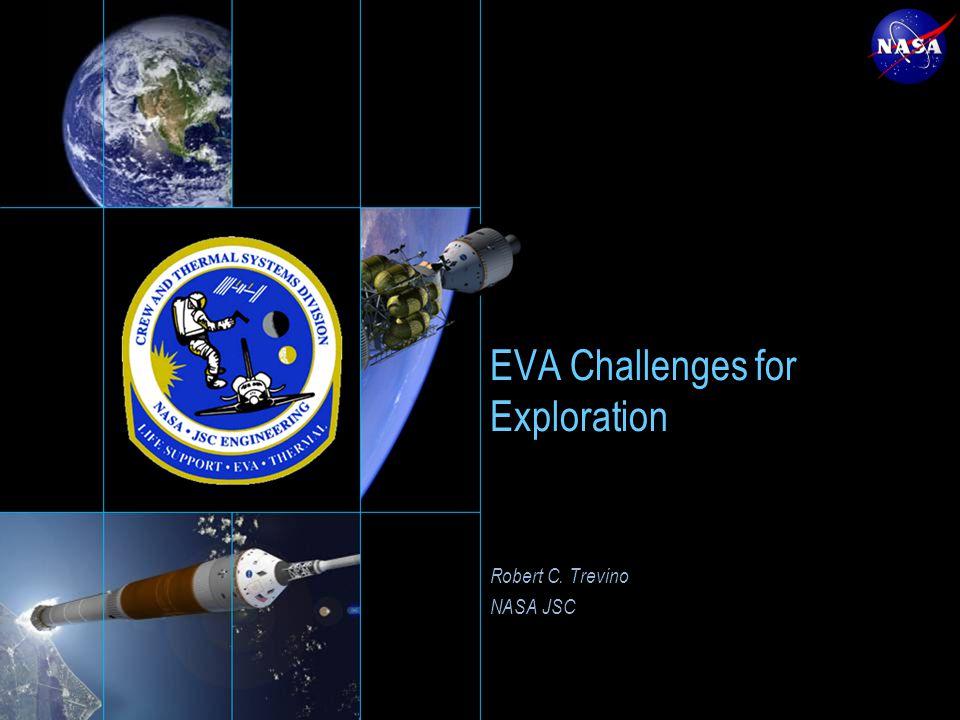 EVA Challenges for Exploration Robert C. Trevino NASA JSC Robert C. Trevino NASA JSC