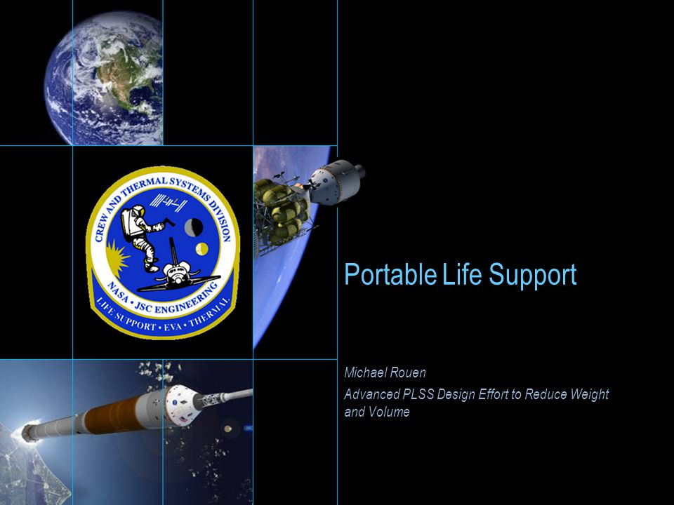 Portable Life Support Michael Rouen Advanced PLSS Design Effort to Reduce Weight and Volume Michael Rouen Advanced PLSS Design Effort to Reduce Weight
