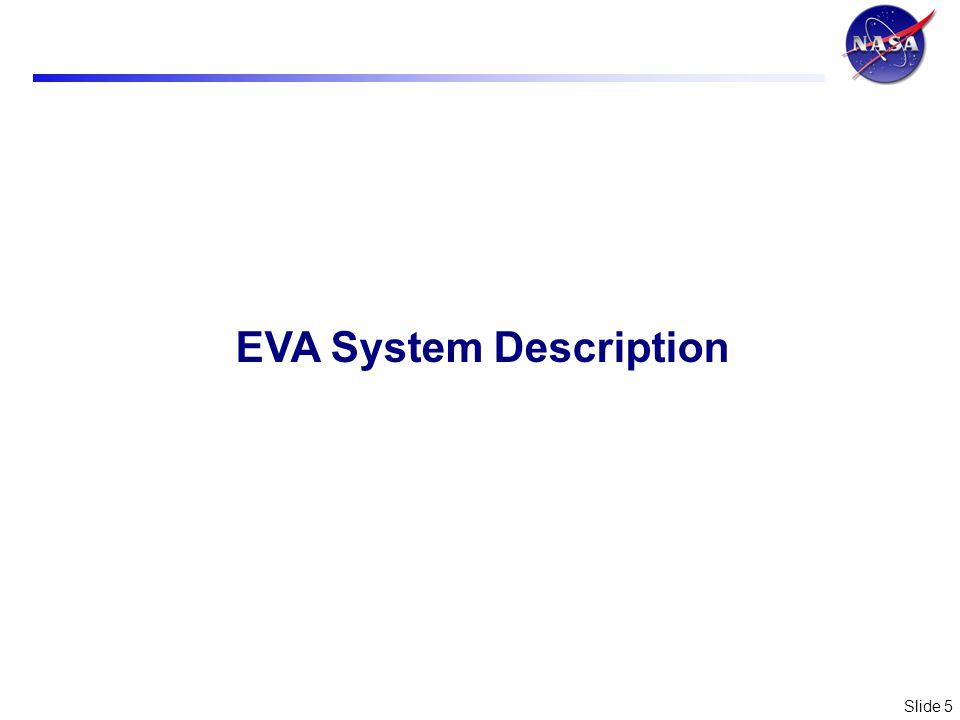 Slide 6 6 Constellation System Hierarchy The EVA System includes more than Spacewalk hardware.