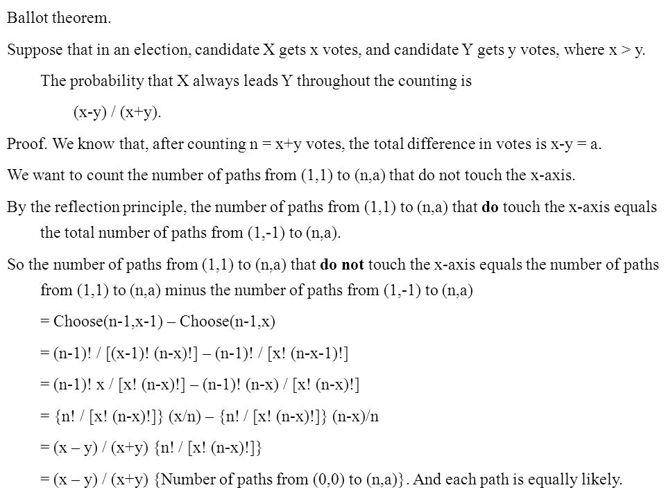 Ballot theorem. Suppose that in an election, candidate X gets x votes, and candidate Y gets y votes, where x > y. The probability that X always leads
