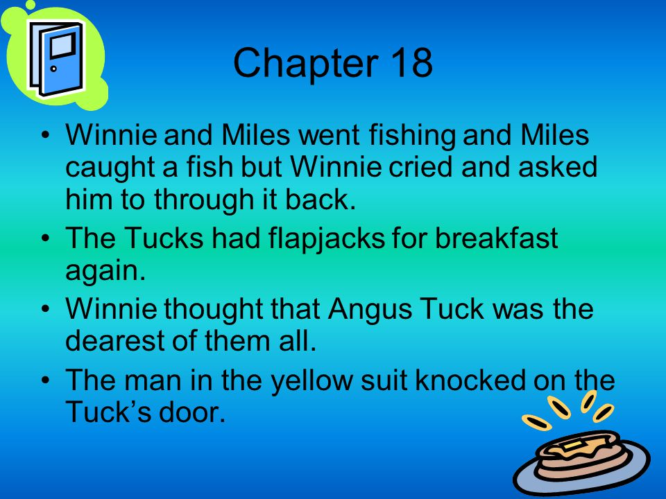 Chapter 18 Winnie and Miles went fishing and Miles caught a fish but Winnie cried and asked him to through it back. The Tucks had flapjacks for breakf