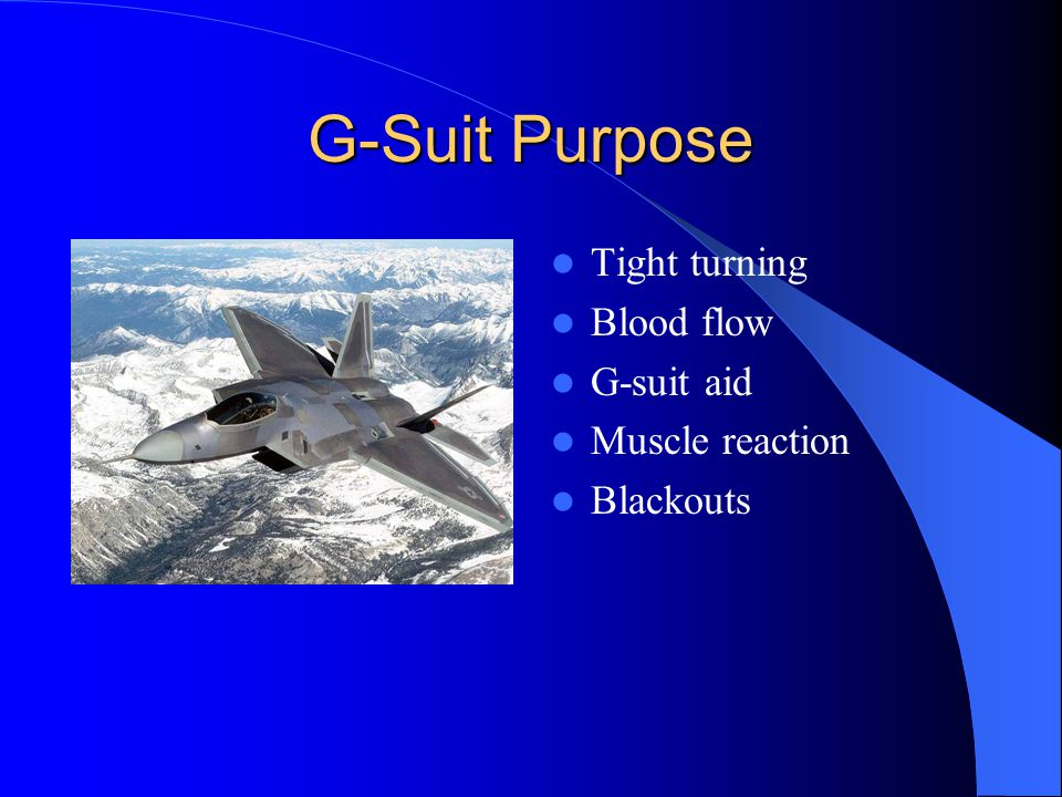 G-Suit Purpose Tight turning Blood flow G-suit aid Muscle reaction Blackouts