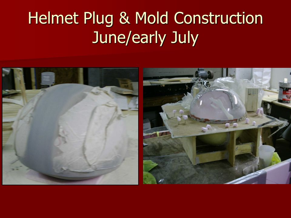Helmet Plug & Mold Construction June/early July