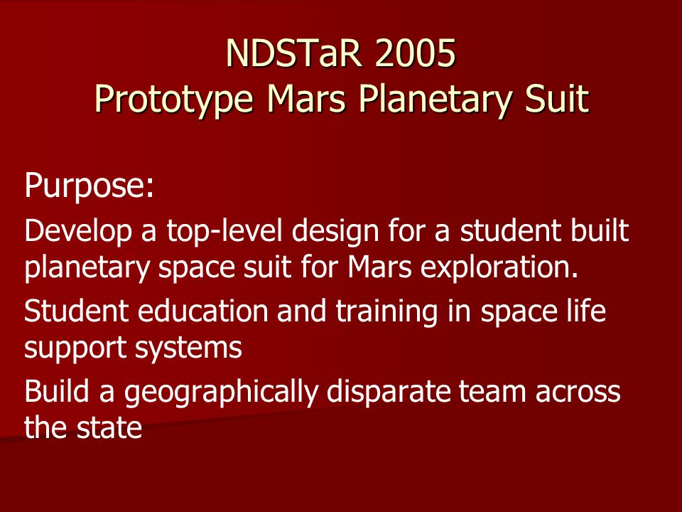 NDSTaR 2005 Prototype Mars Planetary Suit Purpose: Develop a top-level design for a student built planetary space suit for Mars exploration.