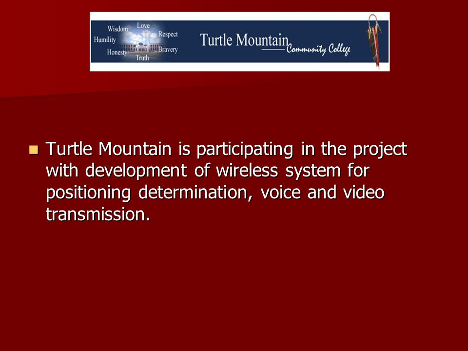 Turtle Mountain is participating in the project with development of wireless system for positioning determination, voice and video transmission. Turtl