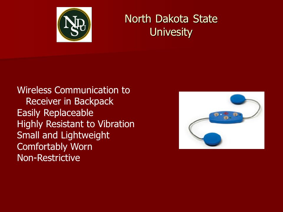 North Dakota State Univesity Wireless Communication to Receiver in Backpack Easily Replaceable Highly Resistant to Vibration Small and Lightweight Com