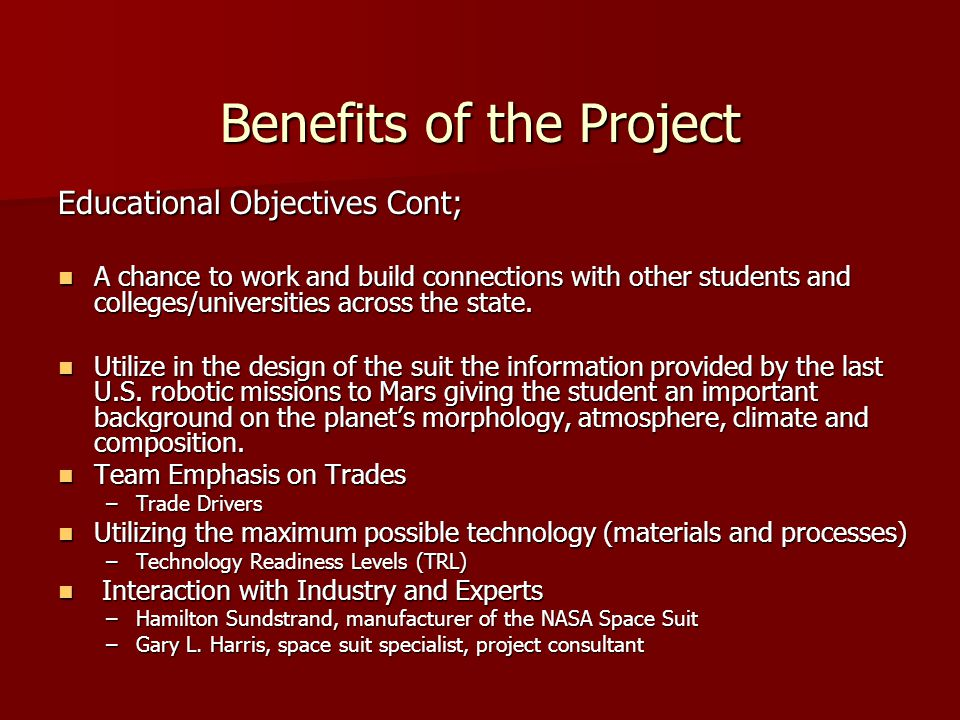 Benefits of the Project Educational Objectives Cont; A chance to work and build connections with other students and colleges/universities across the s
