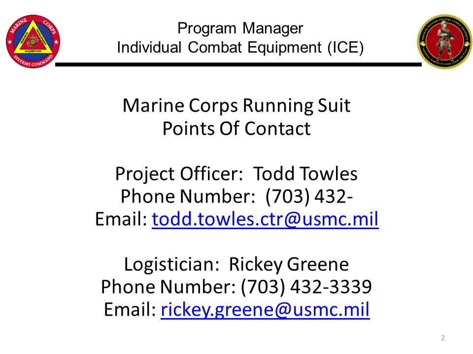 Marine Corps Running Suit Points Of Contact Project Officer: Todd Towles Phone Number: (703) 432- Email: todd.towles.ctr@usmc.mil Logistician: Rickey