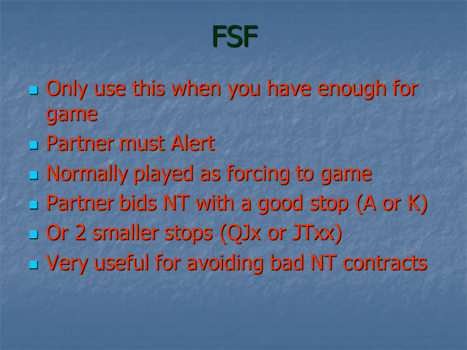 FSF 1 Exception 1 Exception 1 P 1 P 1 P 1 P 1 P 1 1 P 1 The responder has a weak 2 suited hand and is trying to find a cheap way out The responder has a weak 2 suited hand and is trying to find a cheap way out If responder had enough for game and wanted to find a NT contract If responder had enough for game and wanted to find a NT contract The FSF bid would be 2 The FSF bid would be 2