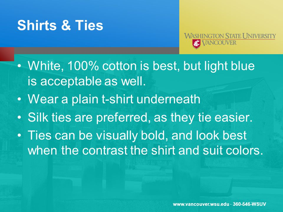 www.vancouver.wsu.edu · 360-546-WSUV Shirts & Ties White, 100% cotton is best, but light blue is acceptable as well. Wear a plain t-shirt underneath S
