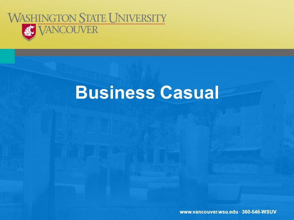 www.vancouver.wsu.edu · 360-546-WSUV Business Casual