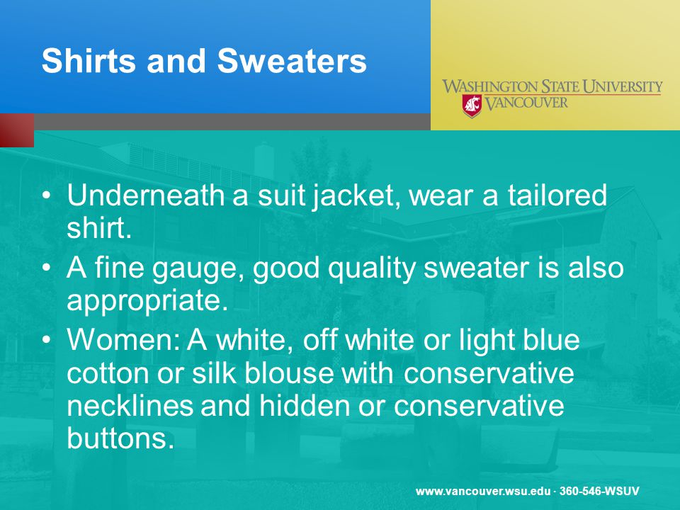 www.vancouver.wsu.edu · 360-546-WSUV Shirts and Sweaters Underneath a suit jacket, wear a tailored shirt. A fine gauge, good quality sweater is also a